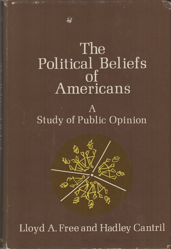 THE POLITICAL BELIEFS OF AMERICANS: A Study of Public Opinion. Lloyd A. FREE, Hadley Cantril.