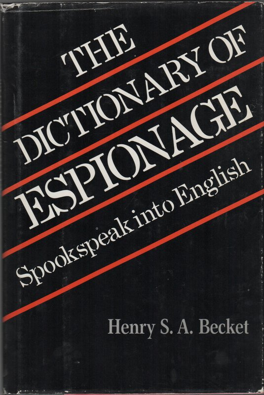 THE DICTIONARY OF ESPIONAGE: Spookspeak into English. Henry S. A. BECKET.