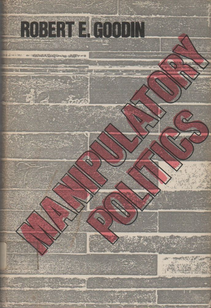 MANIPULATORY POLITICS. Robert E. GOODIN.