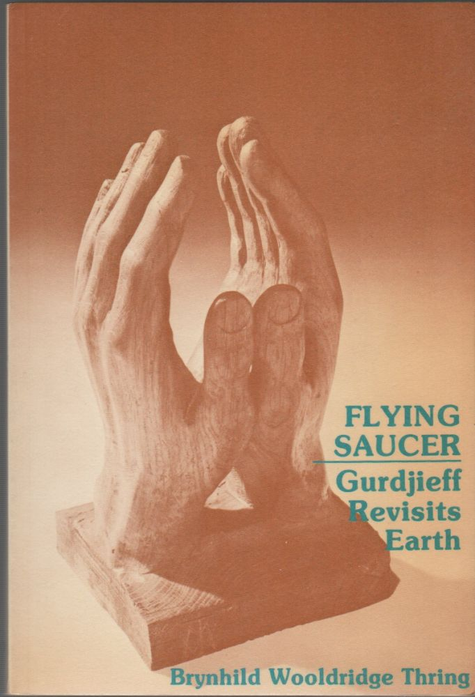 FLYING SAUCER: Gurdjieff Revisits Earth. Brynhild Wooldridge THRING.