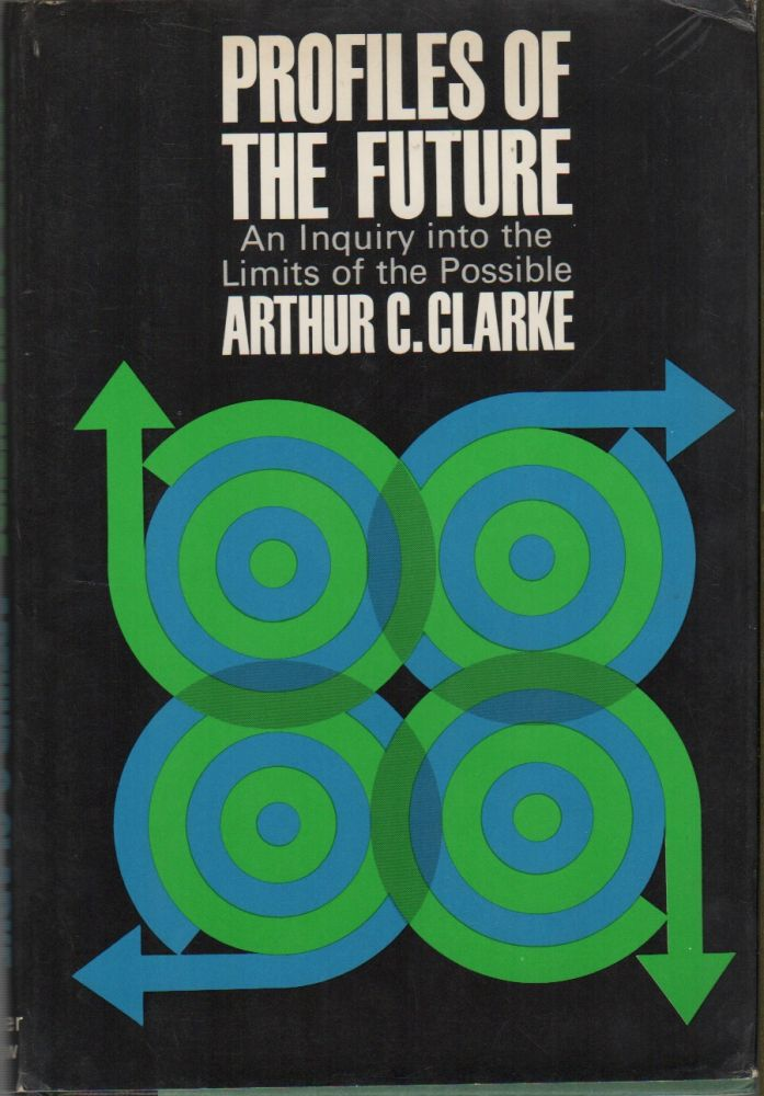 PROFILES OF THE FUTURE: An Inquiry Into the Limits of the Possible. Arthur C. CLARKE.