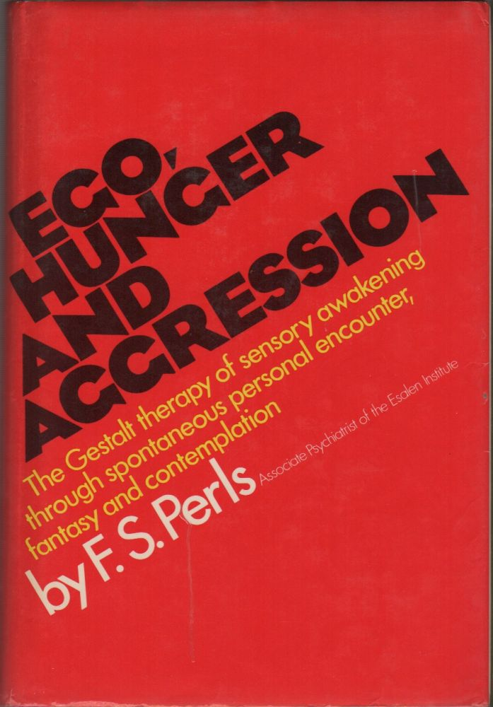 EGO, HUNGER AND AGRESSION: The Beginning of Gestalt Therapy. F. S. PERLS.
