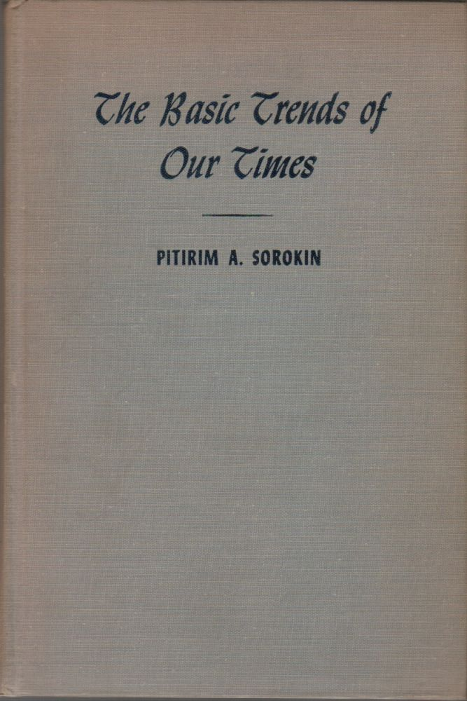 THE BASIC TRENDS OF OUR TIMES. Pitirim A. SOROKIN.
