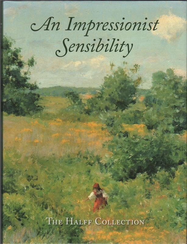 AN IMPRESSIONIST SENSIBILITY: The Halff Collection. Eleanor Jones HARVEY.