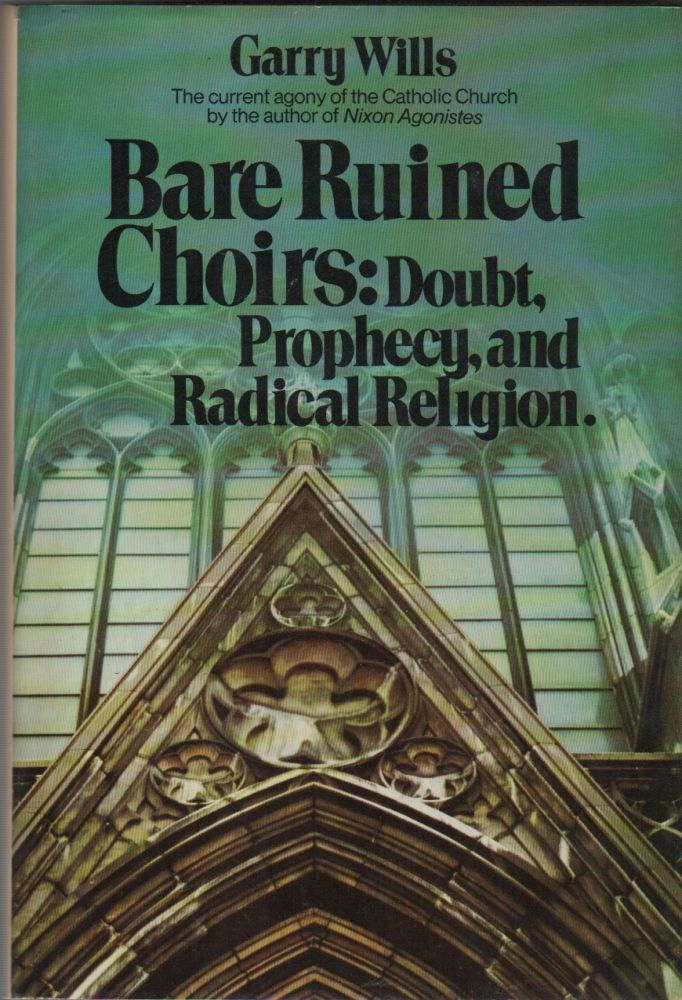 BARE RUINED CHOIRS: Doubt, Prophecy, and Radical Religion. Garry WILLS.