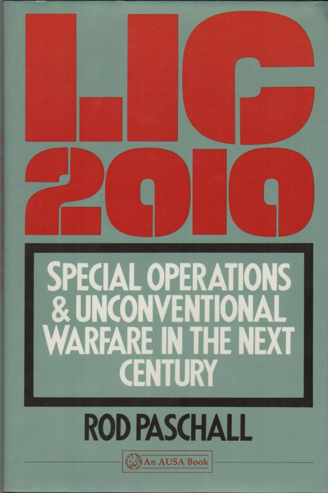 LIC 2010: Special Operations and Unconventional Warfare in the Next Century. Rod PASCHALL.