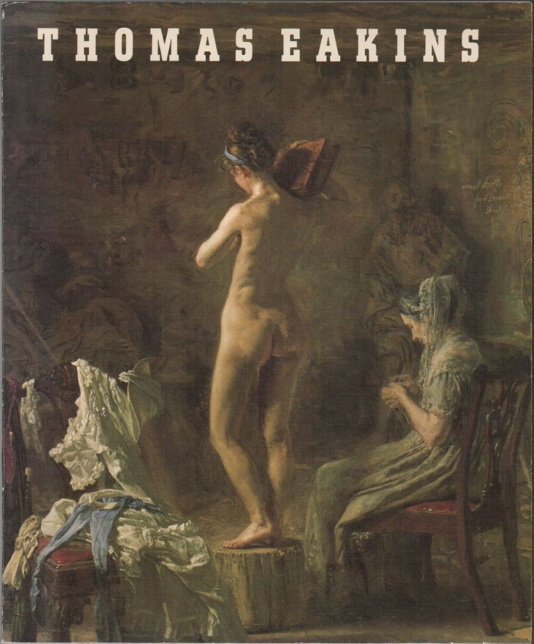 THOMAS EAKINS: Artist of Philadelphia. Darrel SEWELL.