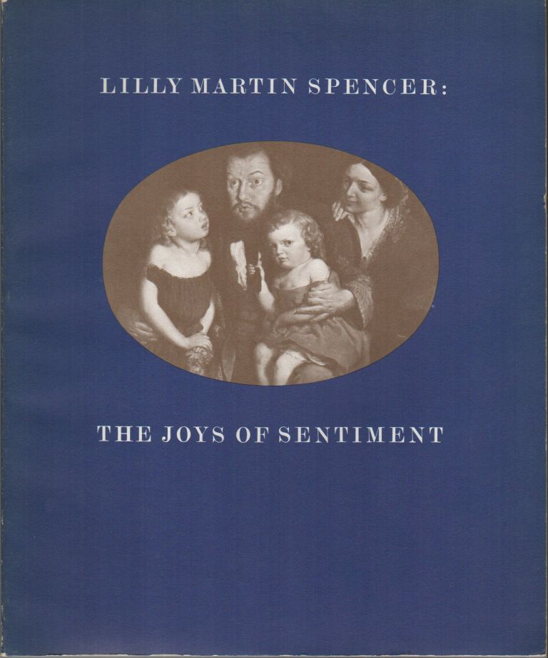 LILLY MARTIN SPENCER 1822-1902: The Joys of Sentiment. Robin BOLTON-SMITH, William H. Truettner, introduction Joshua C. Taylor.