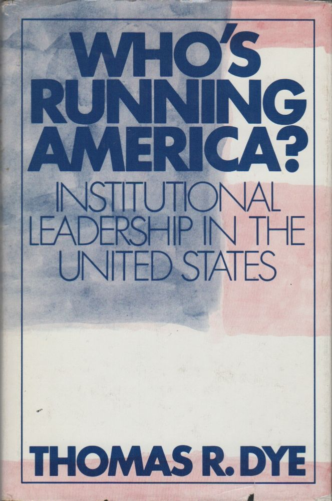 WHO'S RUNNING AMERICA? Institutional Leadership in the United States. Thomas R. DYE.