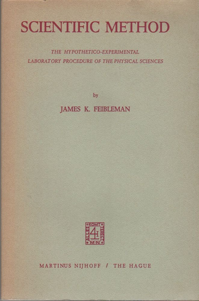 SCIENTIFIC METHOD: Hypothetico-Experimental Laboratory Procedure of the Physical Sciences. James K. FEIBLEMAN.