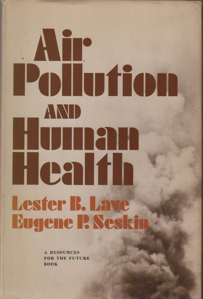 AIR POLLUTION AND HUMAN HEALTH. Lester B. LAVE, Eugene P. Seskin.