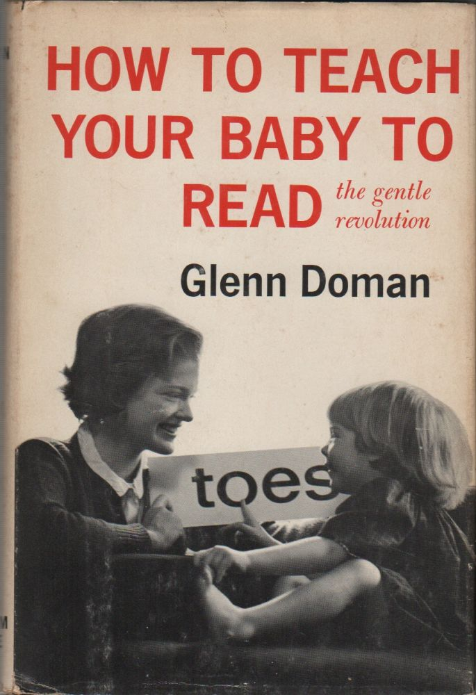 HOW TO TEACH YOUR BABY TO READ: The Gentle Revolution. Glenn DOMAN.