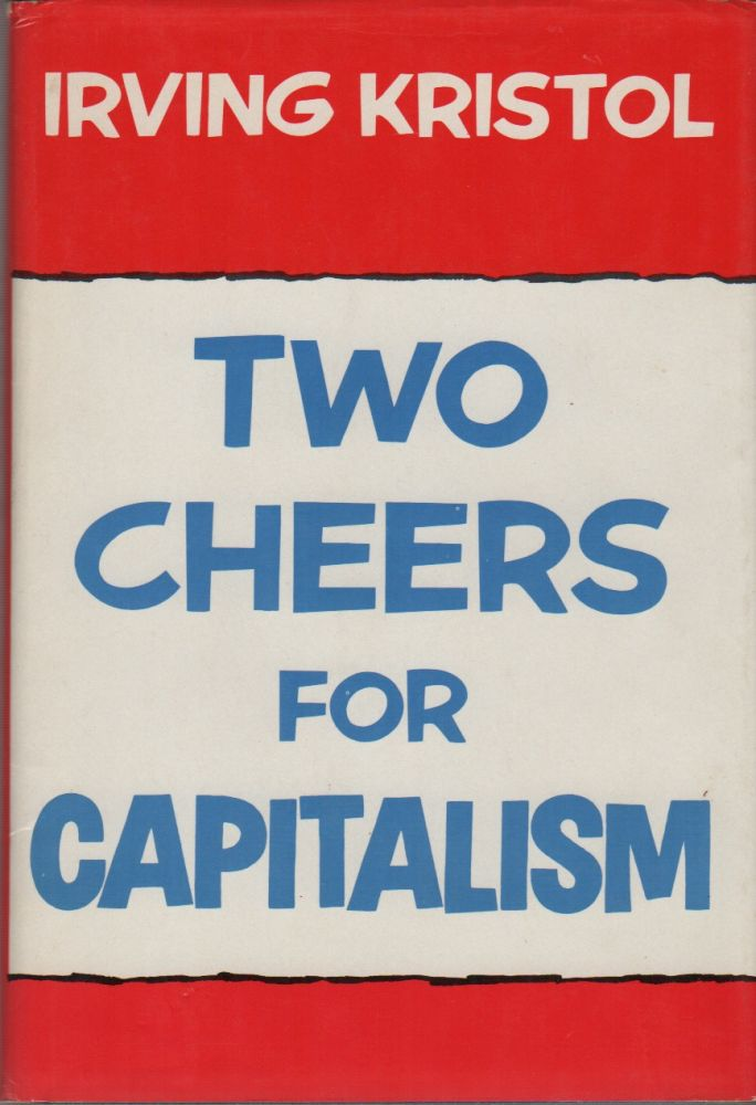 TWO CHEERS FOR CAPITALISM. Irving KRISTOL.