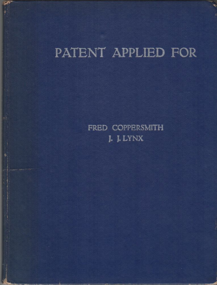 PATENT APPLIED FOR: A Century of Fantastic Inventions. Fred COPPERSMITH, J J. Lynx.