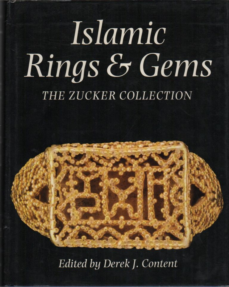 ISLAMIC RINGS AND GEMS: The Benjamin Zucker Collection. Derek J. CONTENT.