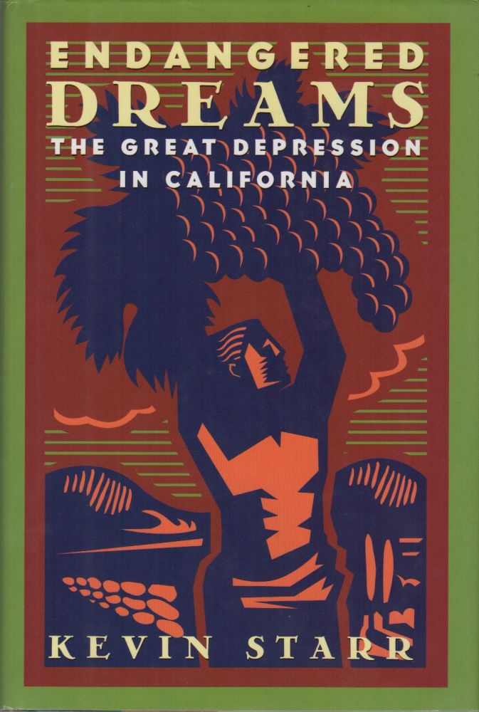 ENDANGERED DREAMS: The Great Depression in California. Kevin STARR.