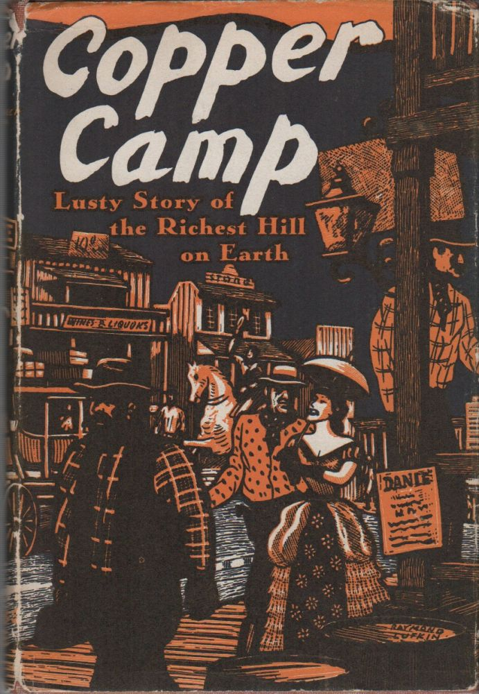COPPER CAMP: Stories of the World's Greatest Mining Town Butte Montana. Workers of the Writers' Program of the Work Projects Administration in the State of Montana.
