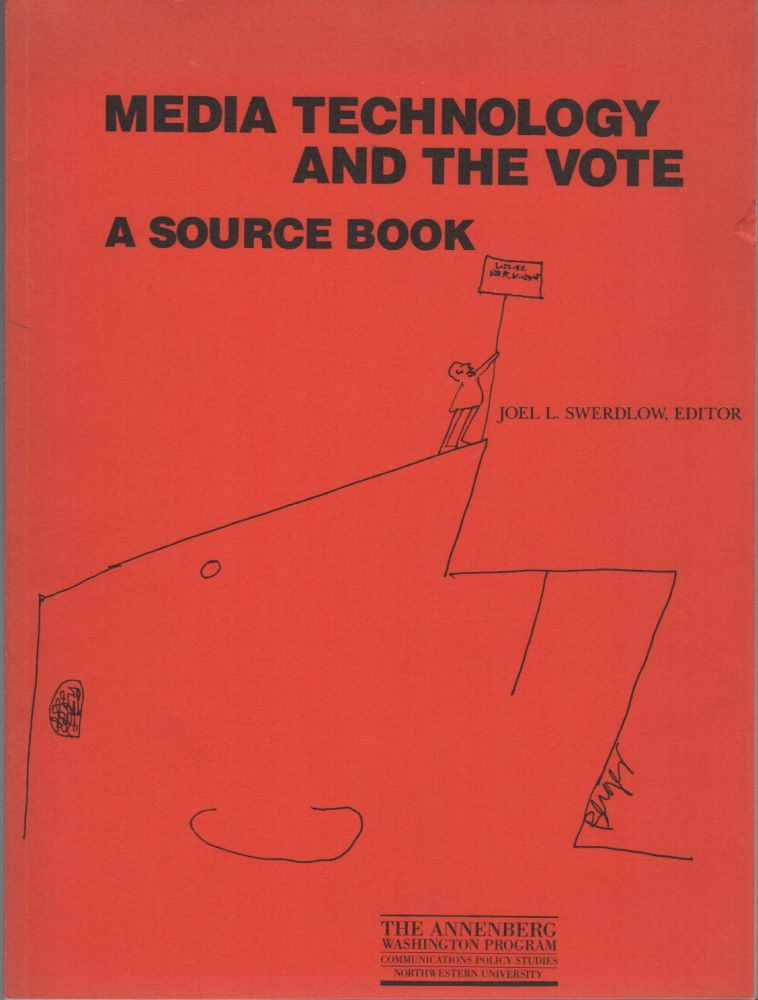 MEDIA TECHNOLOGY AND THE VOTE: A Source Book. Joel L. SWERDLOW.