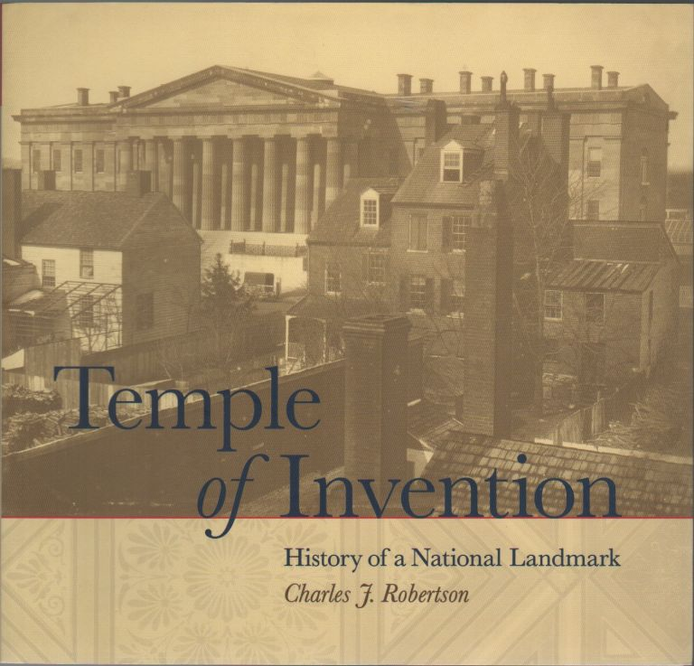 TEMPLE OF INVENTION: History of a National Landmark. Charles J. ROBERTSON.