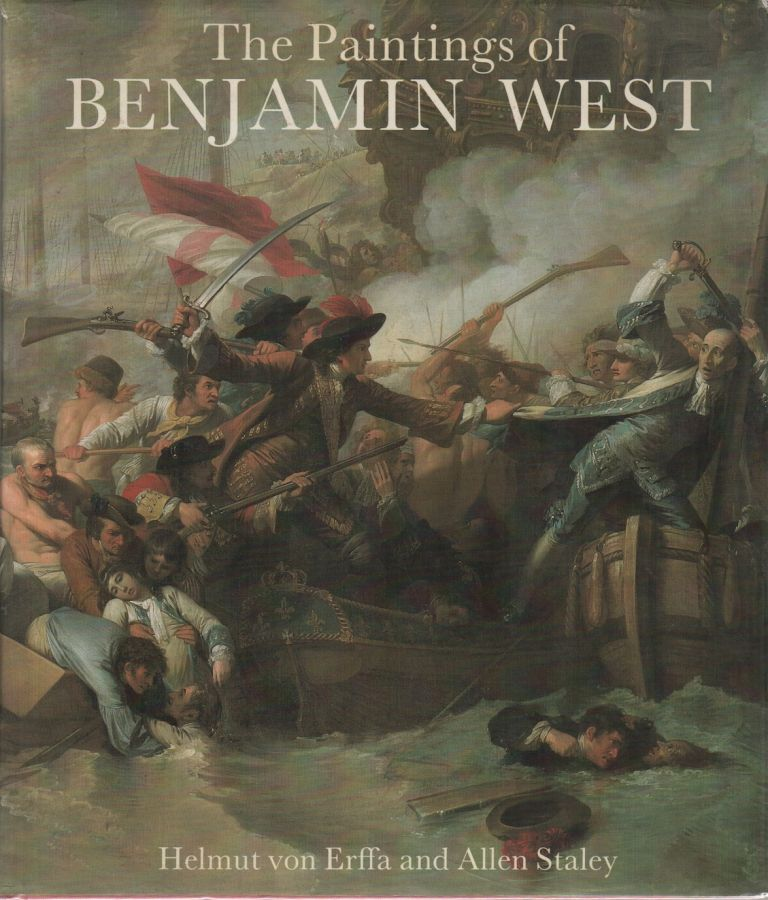 THE PAINTINGS OF BENJAMIN WEST. Helmut von ERFFA, Allen Staley.