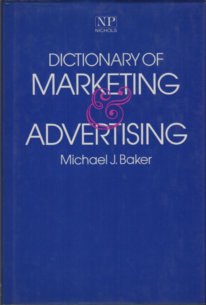 DICTIONARY OF MARKETING AND ADVERTISING. Michael J. BAKER.