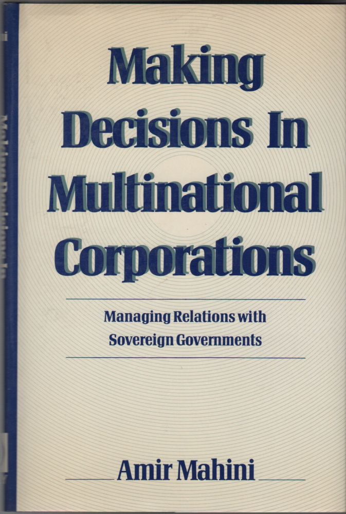 MAKING DECISIONS IN MULTINATIONAL CORPORATIONS: Managing Relations With Sovereign Governments. Amir MAHINI.