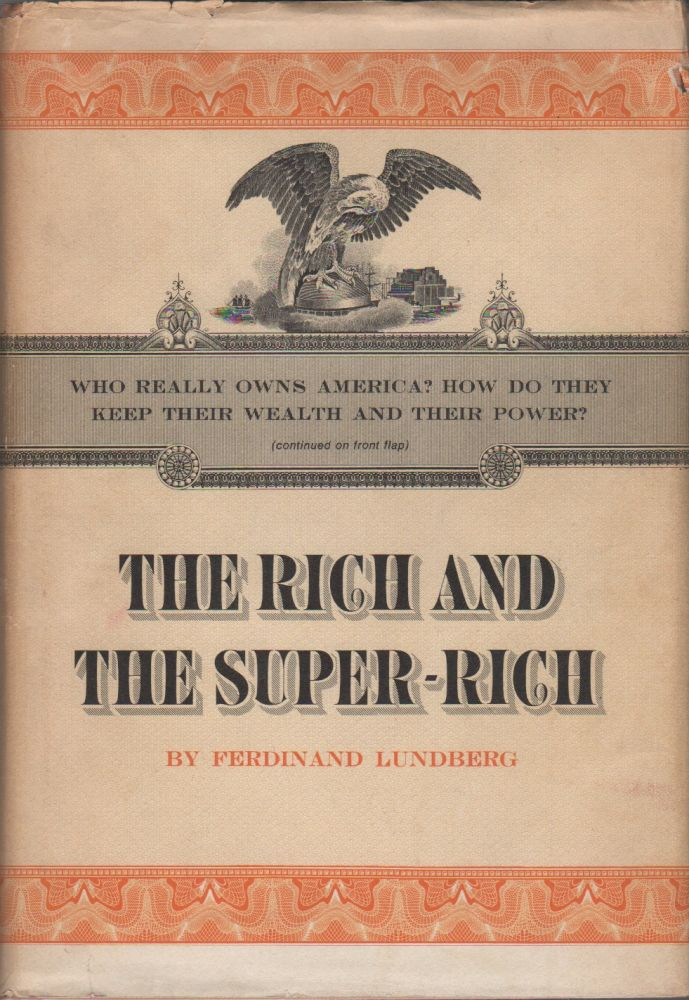 THE RICH AND SUPER-RICH: A Study in the Power of Money Today. Ferdinand LUNDBERG.