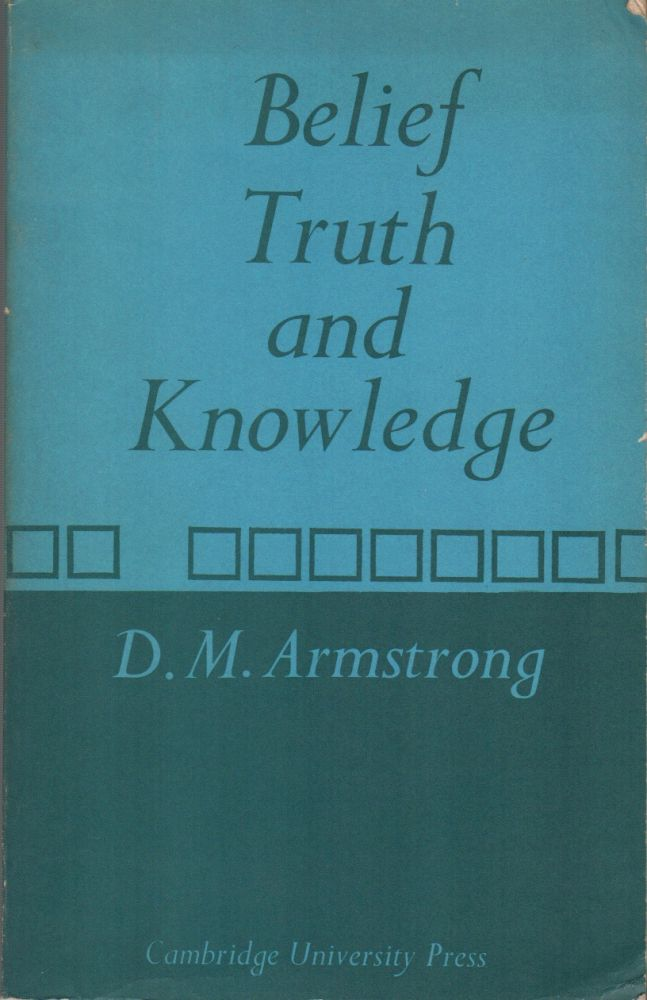 BELIEF TRUTH AND KNOWLEDGE. D. M. ARMSTRONG.