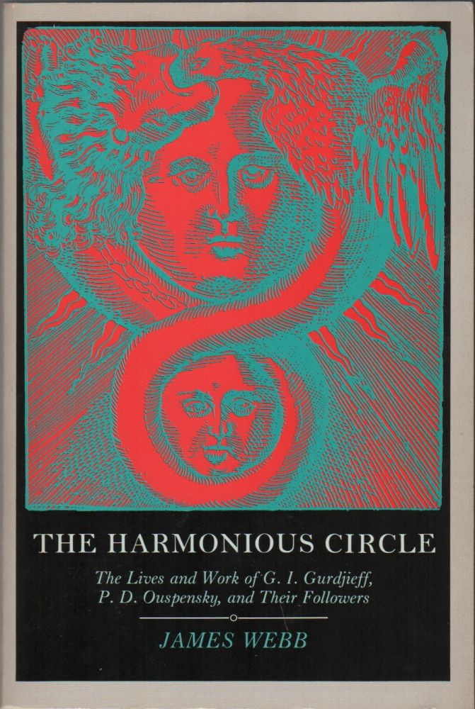 THE HARMONIOUS CIRCLE: The Lives and Work of G.I. Gurdieff, R.D. Ouspensky, and Their Followers. James WEBB.