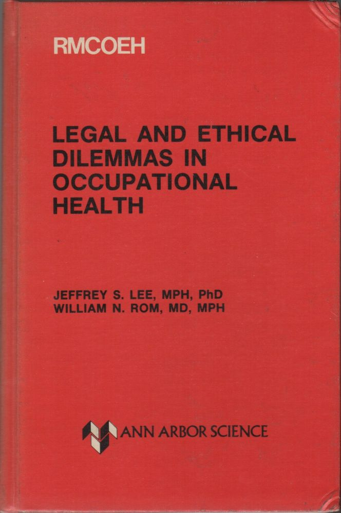 LEGAL AND ETHICAL DILEMMAS IN OCCUPATIONAL HEALTH. Jeffrey S. LEE, William N. Rom.