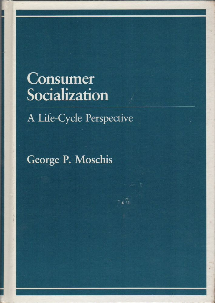 CONSUMER SOCIALIZATION: A Life-Cycle Perspective. George P. MOSCHIS.