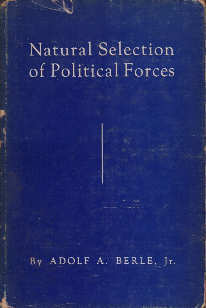 NATURAL SELECTION OF POLITICAL FORCES. Adolf A. Jr BERLE.