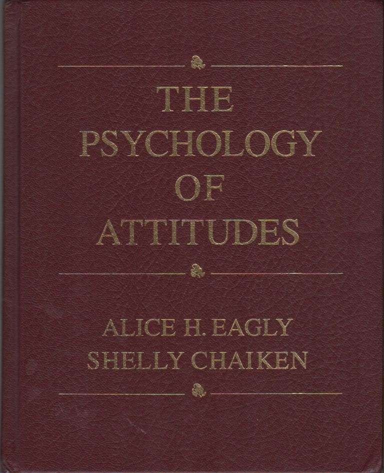 THE PSYCHOLOGY OF ATTITUTES. Alice EAGLY, Shelly Chaiken.