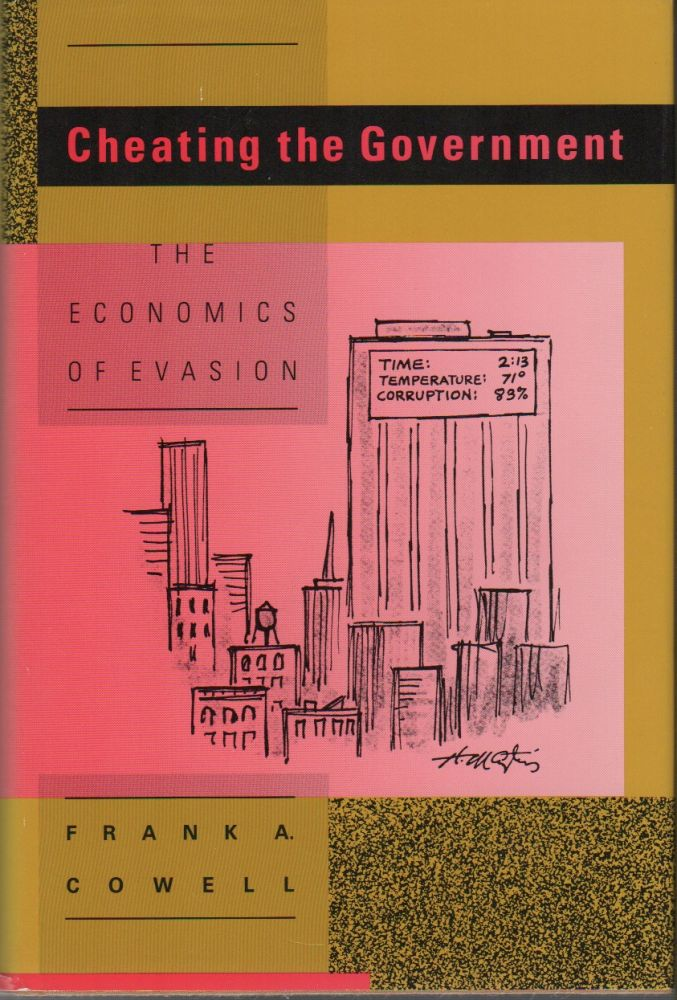 CHEATING THE GOVERNMENT: The Economics of Evasion. Frank A. COWELL.