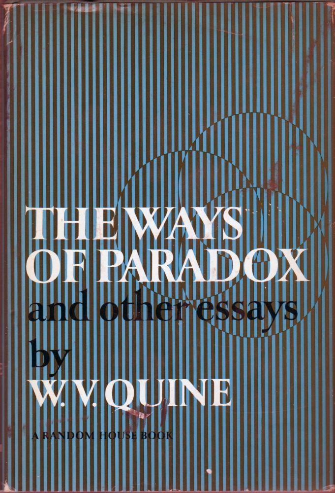 THE WAYS OF THE PARADOX and Other Essays. W. V. QUINE.