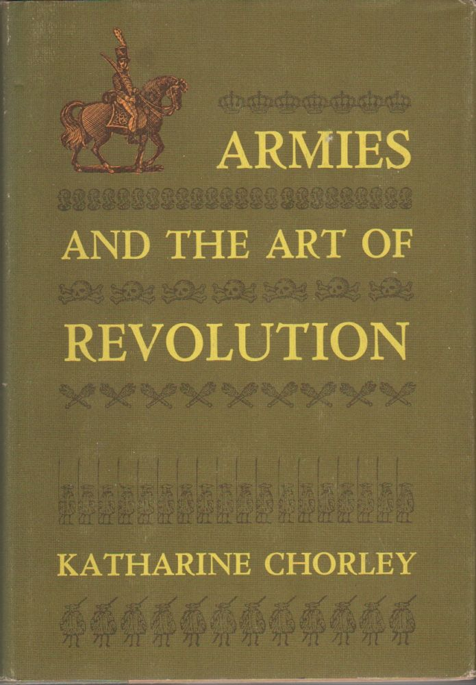 ARMIES AND THE ART OF REVOLUTION. Katharine CHORLEY.