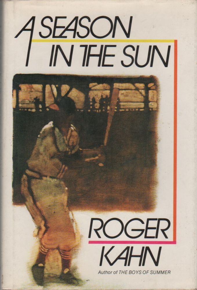 A SEASON IN THE SUN. Roger KAHN.
