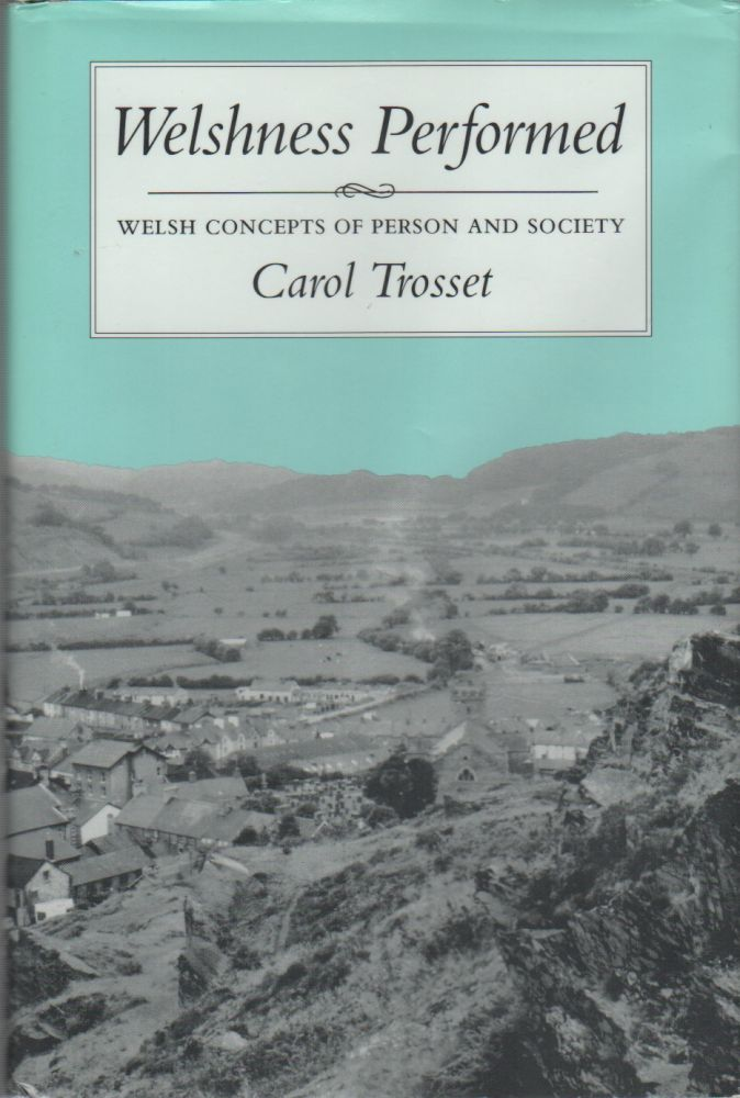 WELSHNESS PERFORMED: Welsh Concepts of Person and Society. Carol TROSSET.