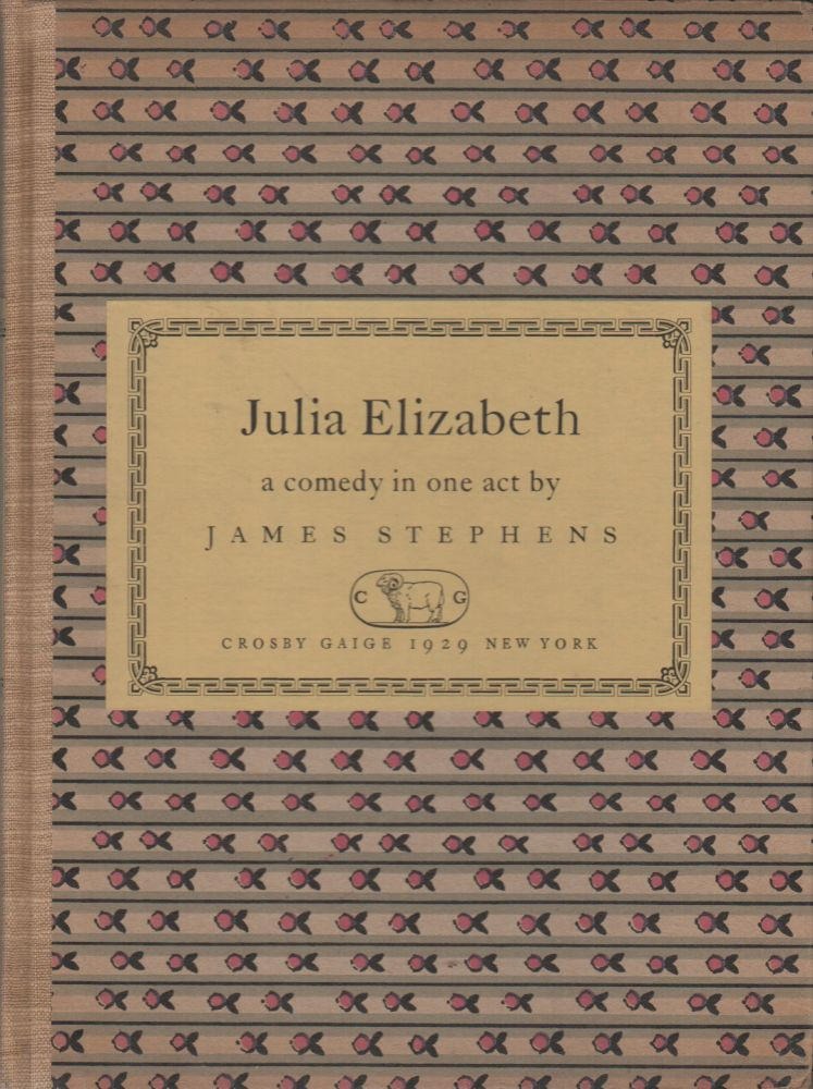 JULIA ELIZABETH: A Comedy in One Act. James STEPHENS.