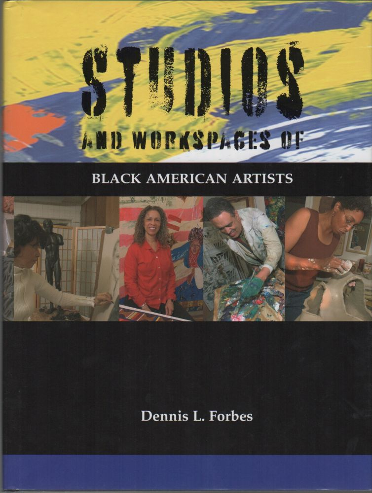 STUDIOS AND WORKSPACES OF BLACK AMERICAN ARTISTS. Dennis L. FORBES, Publisher, Charles D. Anderson.
