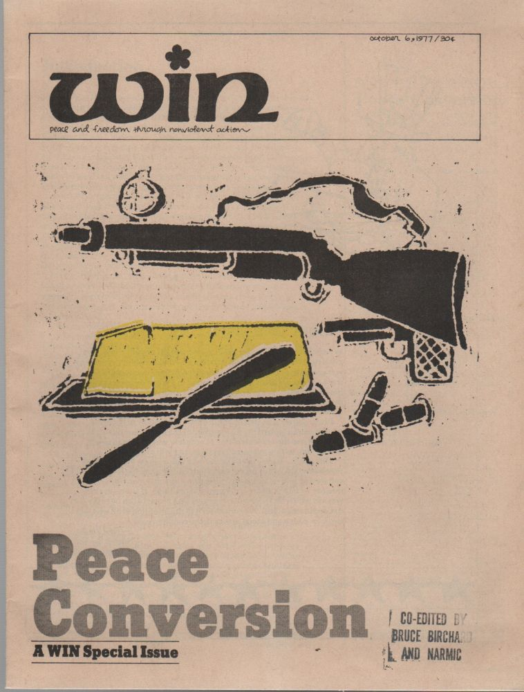 WIN: Peace and Freedom Through Nonviolent Action (Peace Conversion Special Issue) - Vol. XIII, No. 33. Pacifism, Bruce and NARMIC . BIRCHARD, Quakers.