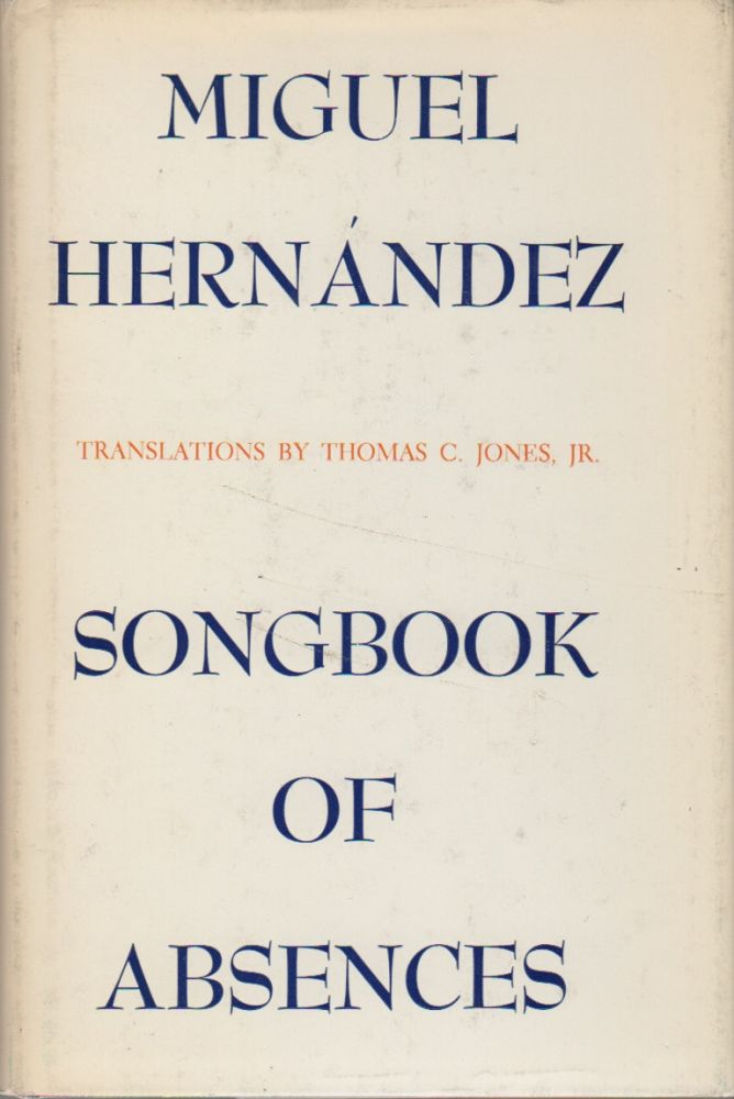 SONGBOOK OF ABSENCES. Miguel HERNANDEZ, Thomas C. Jones.