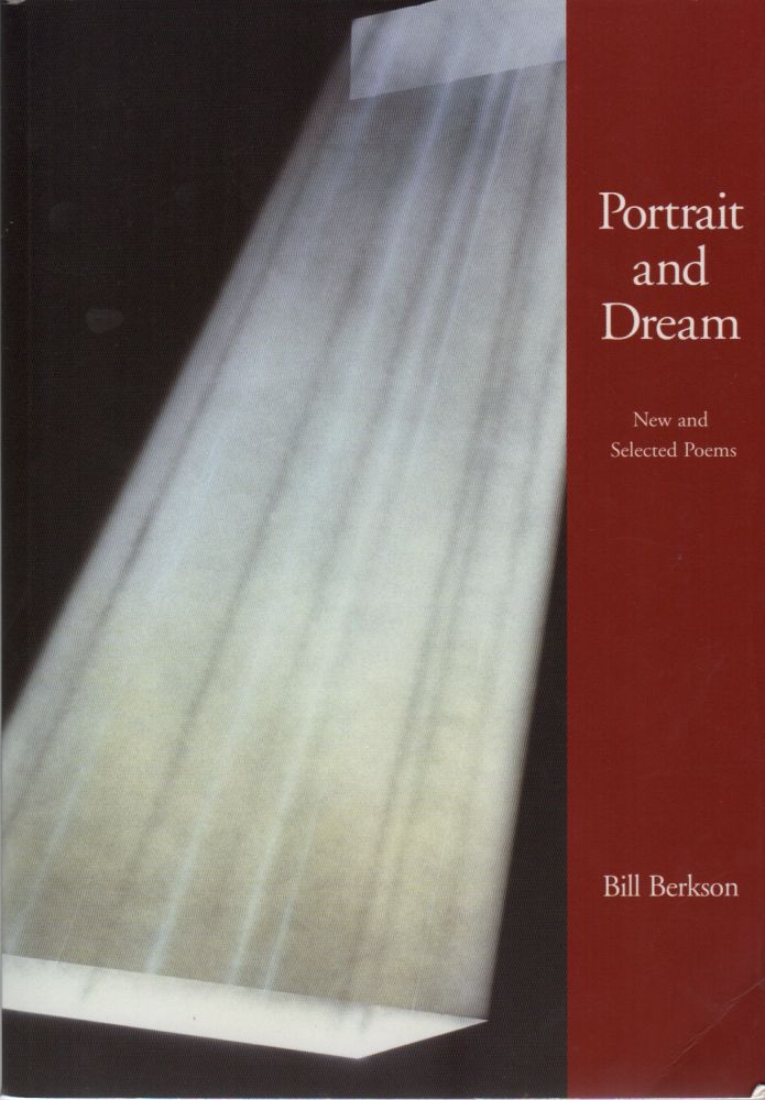 PORTRAIT AND DREAM: New and Selected Poems. Bill BERKSON.