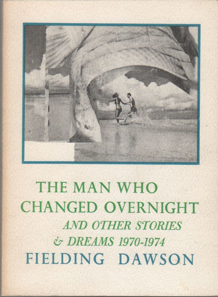 THE MAN WHO CHANGED OVERNIGHT: And Other Stories and Dreams, 1970-1974. Fielding DAWSON.