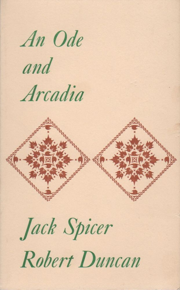 AN ODE AND ARCADIA. Jack SPICER, Robert Duncan.