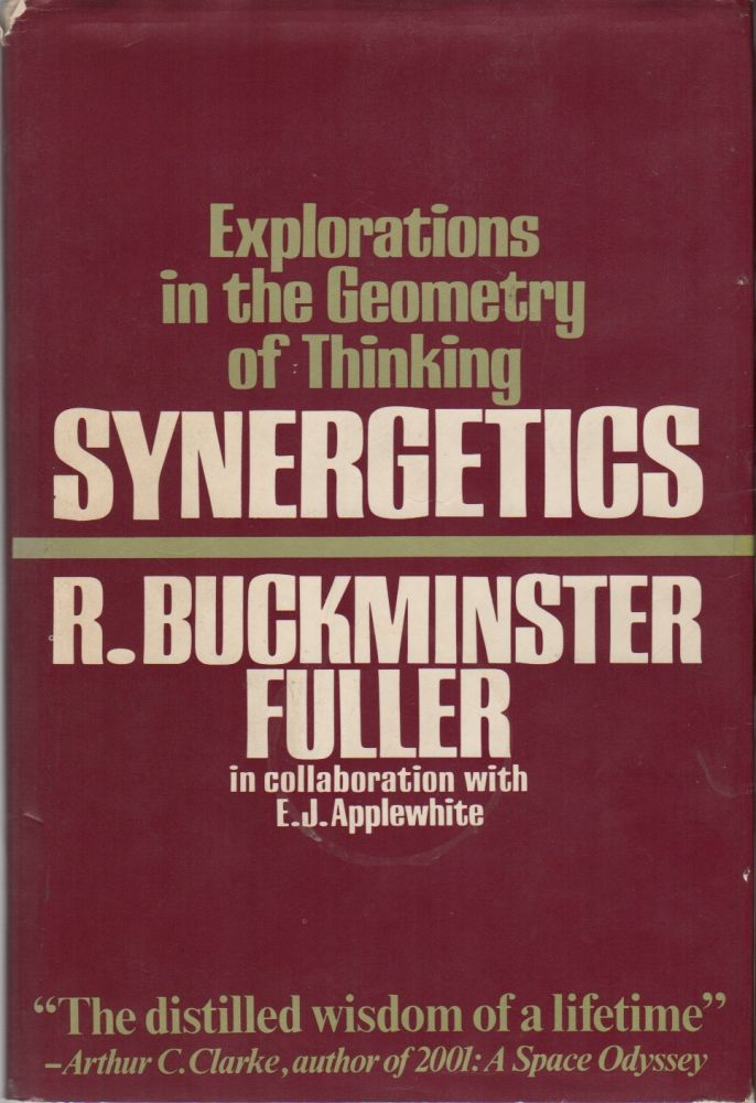SYNERGETICS: Explorations in the Geometry of Thinking [and] SYNERGETICS 2. R. Buckminster FULLER, in collaboration, E J. Applewhite.