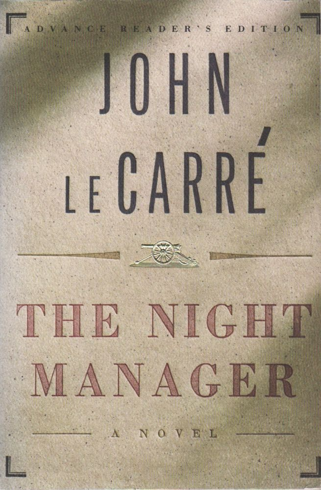 THE NIGHT MANAGER: A Novel. John LE CARRE.
