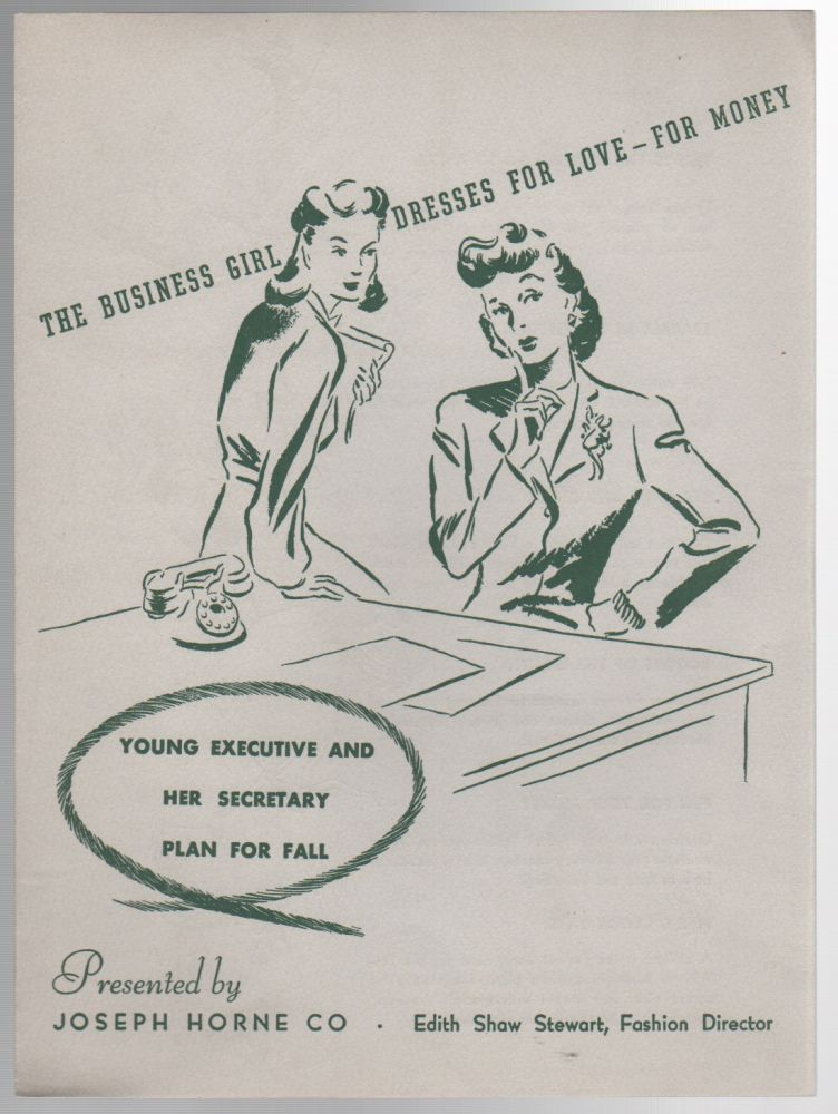 WOMEN AT WORK: Efficient Cogs in America's Victory Machine / THE BUSINESS GIRL DRESSES FOR LOVE-FOR MONEY:Young Executive and Her Secretary Plan for Fall [Two Department Store Pamphlets]. Fashion, Edith Shaw STEWART.