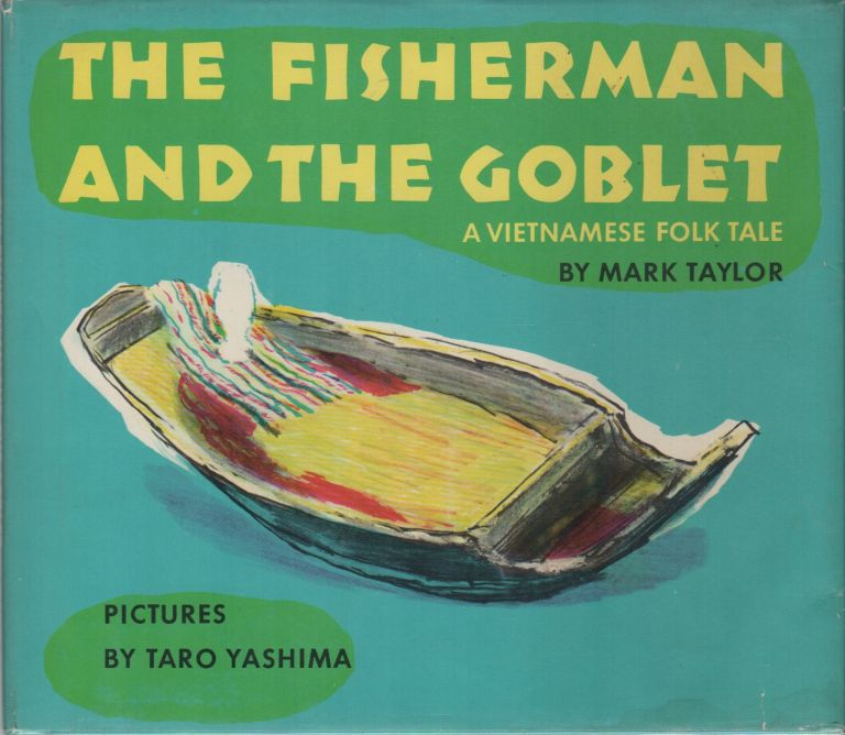 THE FISHERMAN AND THE GOBLET: A Vietnamese Folk Tale. Mark TAYLOR, Taro Yashima.