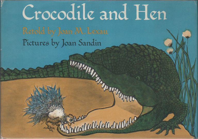 CROCODILE AND HEN. Joan M. LEXAU, Joan Sandin.